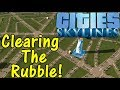 Let's Play Cities Skylines #91: Clearing The Rubble!