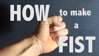 How To Make A Fist : THE CORRECT WAY