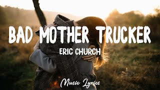 Eric Church - Bad Mother Trucker (Lyrics)