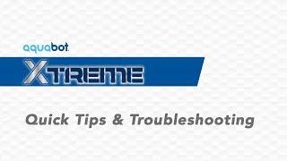 Aquabot Xtreme Quick Tips and Troubleshooting