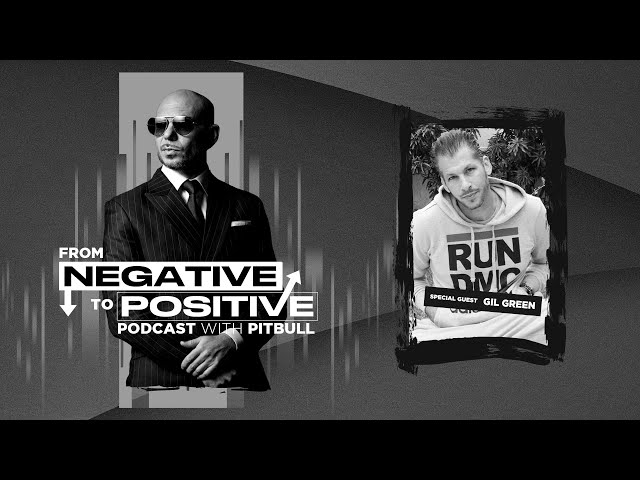 Pitbull - From Negative to Positive | Gil Green - A-list Music Video Director (Episode 8)