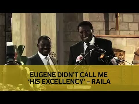 Eugene didn't call me 'His Excellency' - Raila