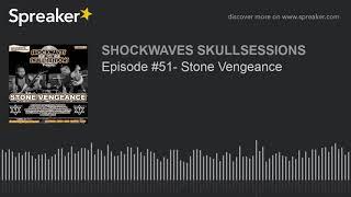 Episode #51- Stone Vengeance