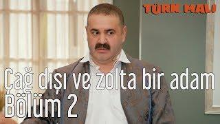 Türk Malı 2. Bölüm - Çağ Dışı ve Zolta Bir Adam