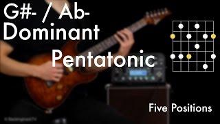 G#- / Ab Dominant Pentatonic - Five Positions