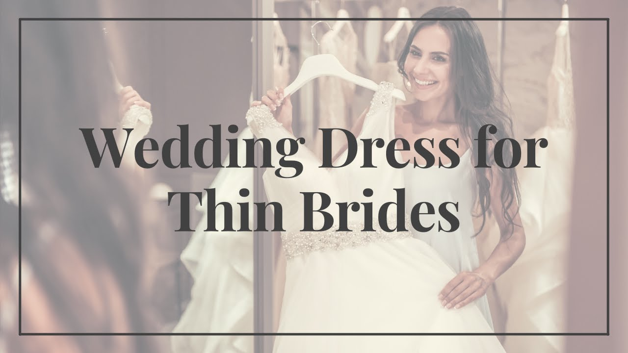 Tips for Choosing your Wedding Dress if you're a Thin Bride