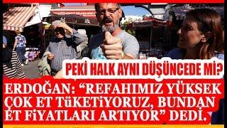 """Erdoğan: """"Et Fiyatlarındaki Yüksek Seyrin Nedeni, Refah Seviyemizin Artması"""". Peki Halk Ne Diyor?"""