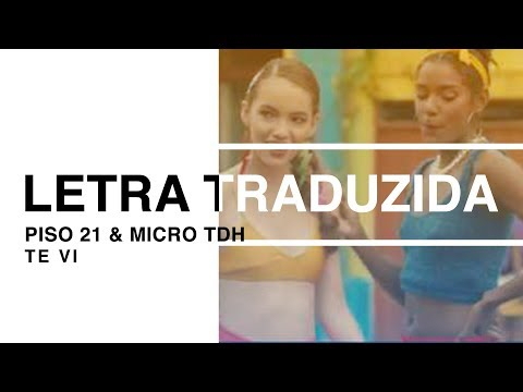 Piso 21 & Micro TDH - Te Vi Letra Traduzida