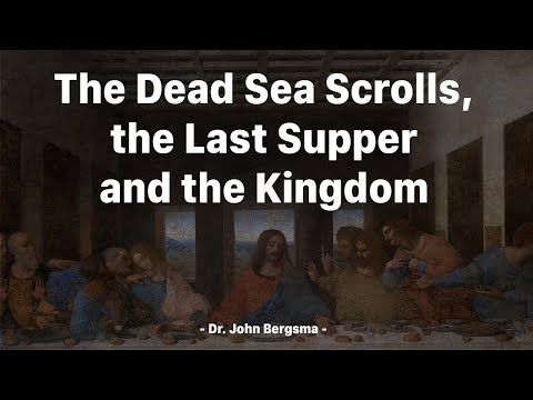 The Dead Sea Scrolls, the Last Supper and the Kingdom