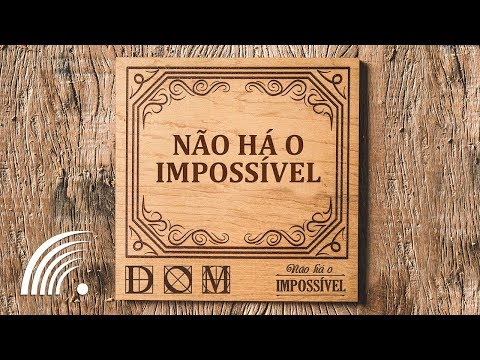 Banda Dom - Não Há O Impossível (Não Há O Impossível)