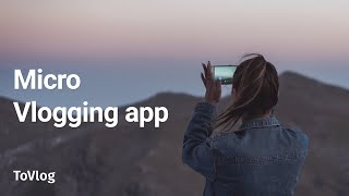 ToVlog - Video Blogging App, A Platform to tell and experience stories