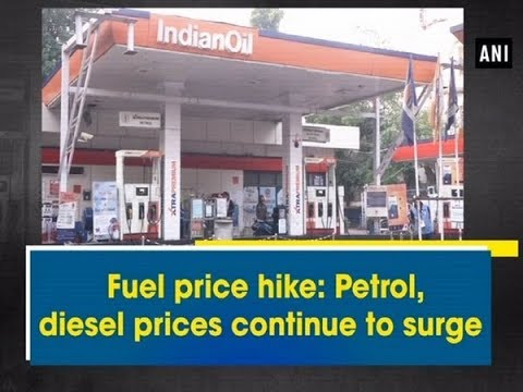 Fuel price hike: Petrol, diesel prices continue to surge - #ANI News