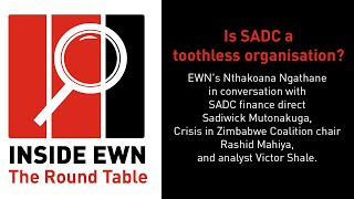 EWN's Nthakoana Ngathane in conversation with SADC finance director Sadiwick Mutonakuga, Crisis in Zimbabwe Coalition chair Rashid Mahiya, and analyst Victor Shale on 'Inside EWN: The Round Table'. This week's discussion: Is SADC a toothless organisation?