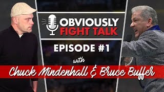 Bruce Buffer and Chuck Mindenhall - The Obviously Fight Talk Podcast - #1