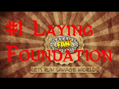 Lets Run Savage Worlds #1: Laying the Foundation