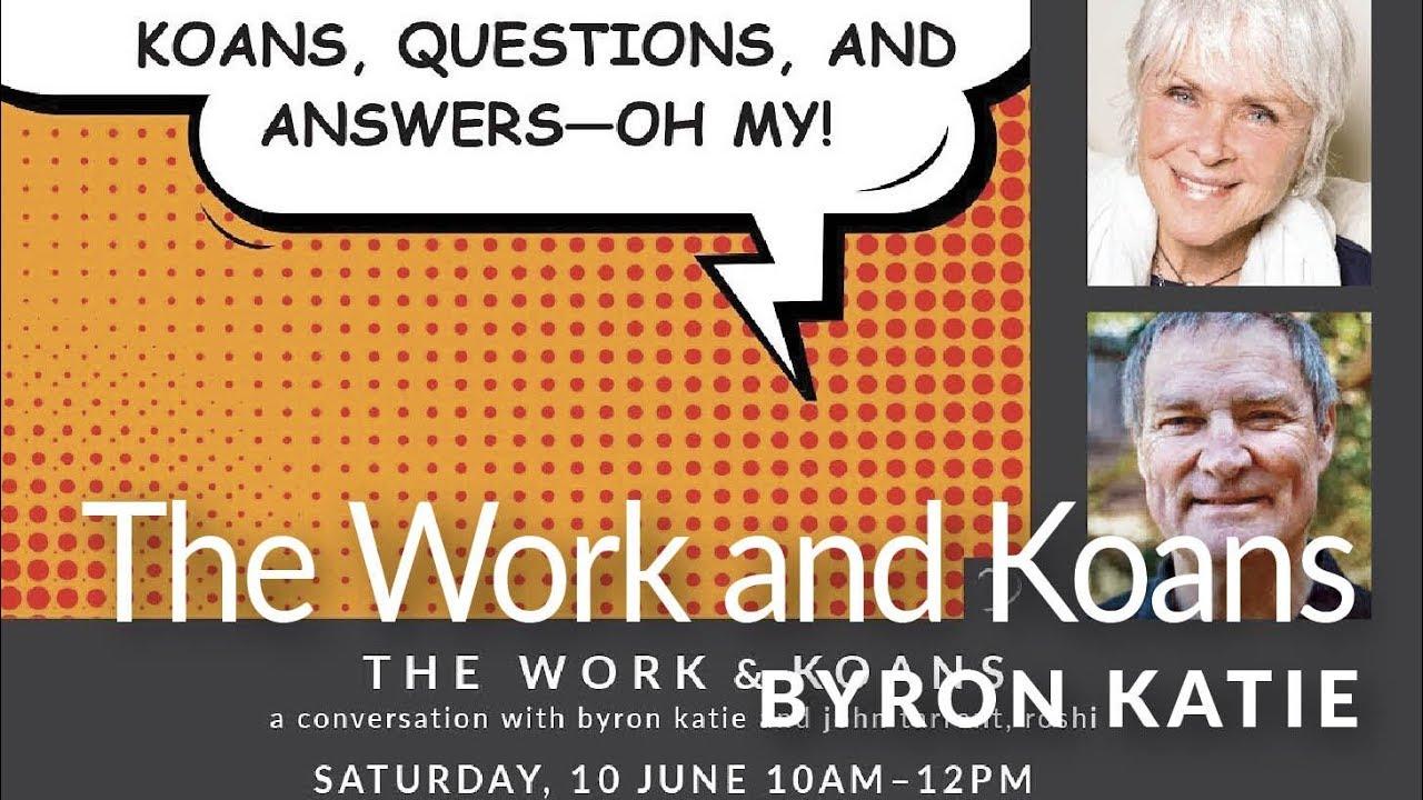 The Work and Koans—Byron Katie and John Tarrant, Roshi ®
