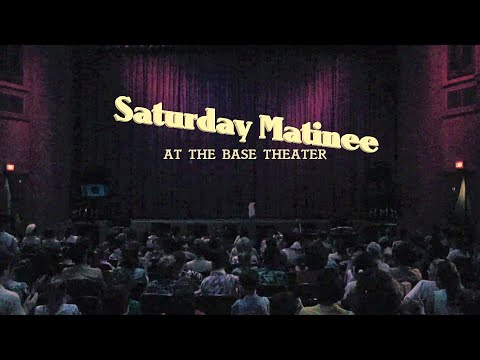 Saturday Matinee at the Base Theater