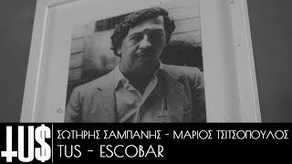 Tus - Μάριος Τσιτσόπουλος - Σωτήρης Σαμπάνης - Escobar - Official Video Clip