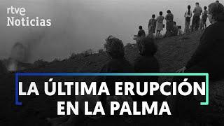 Así fue la ERUPCIÓN DEL TENEGUÍA hace 50 años | RTVE Noticias