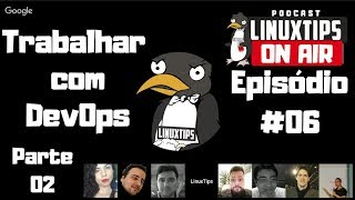 #06 - Trabalhar com DevOps - PARTE 2 | Podcast LINUXtips ON AIR