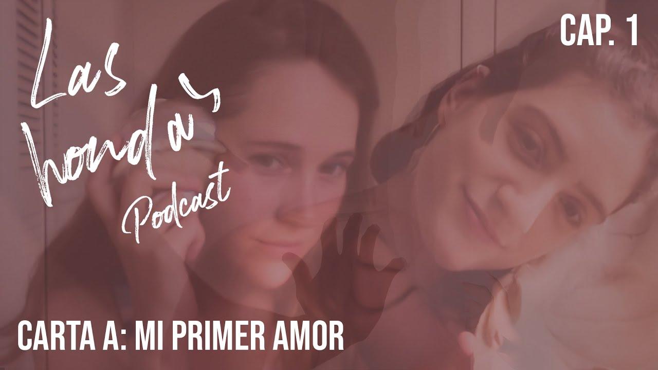 CARTA a mi PRIMER AMOR | LAS HONDAS (Podcast 1)