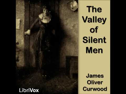 The Valley of Silent Men by James Oliver CURWOOD read by Roger Melin | Full Audio Book