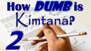 How DUMB is Kimtana? #2 -- I'M A SUPER GENIUS!