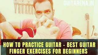 How to Practice Guitar - Best Guitar Finger Exercises for Beginners [Guitar Lesson] Guitarena Music