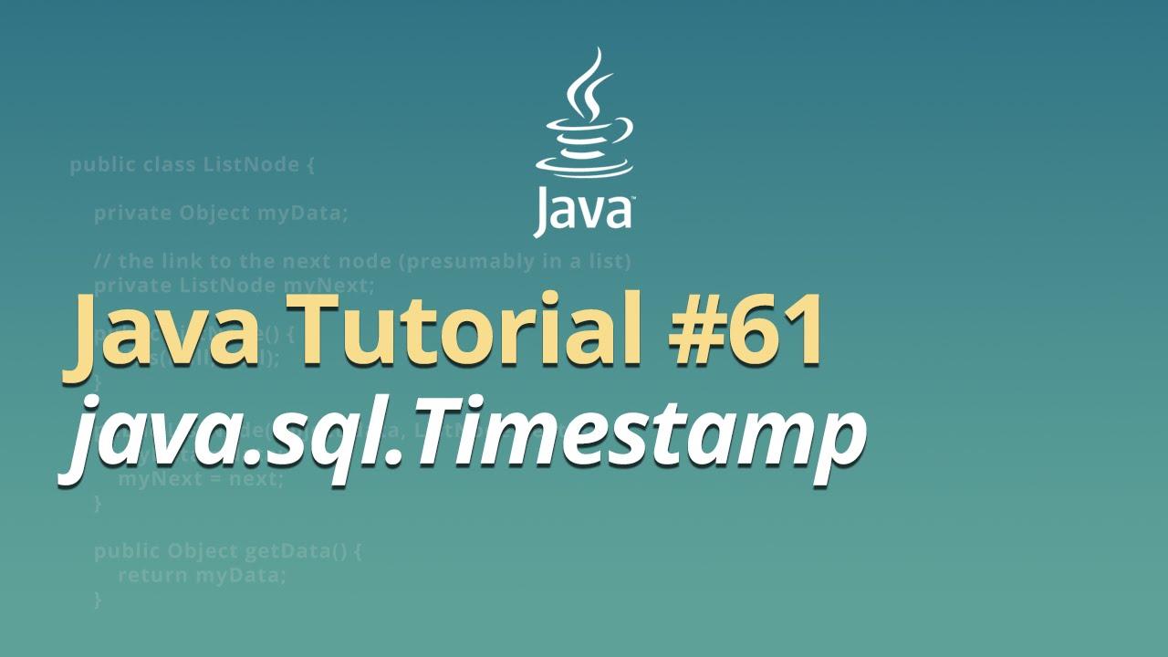 Java Tutorial - #61 - java.sql.Timestamp