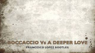 BOCCACCIO Vs A DEEPER LOVE (FRANCESCO LOPEZ REMIX)