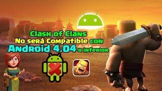 IMPORTANTE: No se podrá Jugar Clash of Clans en Android 4.04 o Inferior ((Ice Cream Sandwich)
