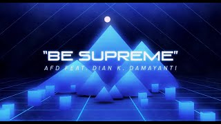AFD ft. Dian K. Damayanti - Be Supreme (lyric video)