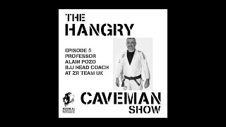 🦁Hangry Caveman Ep5 with Professor Alain Pozo (Brazilian Jiu Jitsu Head Coach of ZR Team UK)