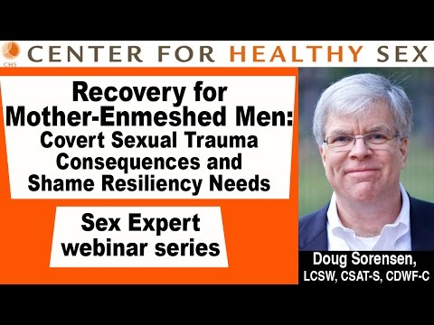 Mother Enmeshed Men -- Doug Sorensen webinar at Center for Healthy Sex
