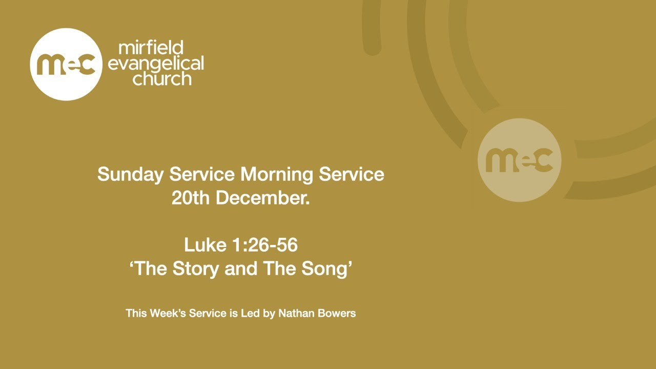 MEC - Sunday Service 20th December. Luke 1:26-56 'The Story and The Song'