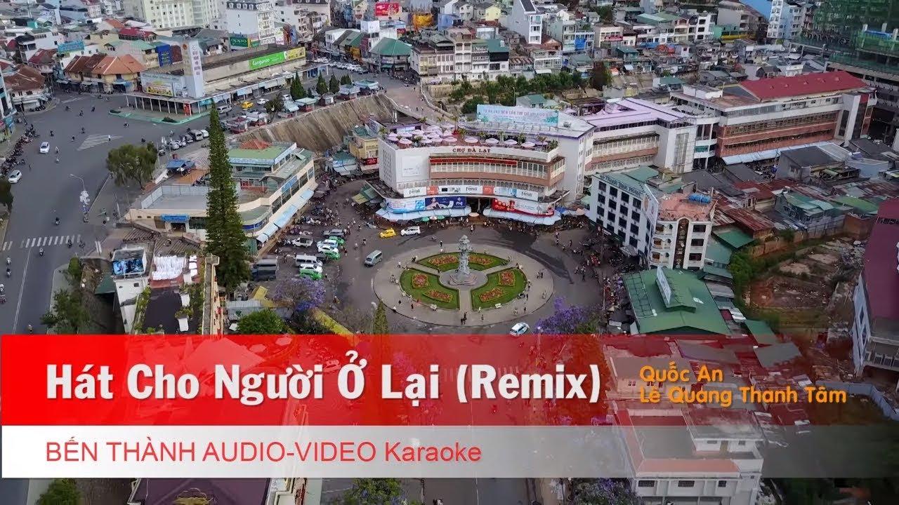 KARAOKE NHẠC TRẺ 2018   Hát Cho Người Ở Lại (Remix) - Quốc An, Lê Quang, Thanh Tâm   Beat Chuẩn