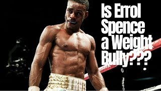 If Errol Spence Is Such a Weight Bully, Keep the Same Energy With Other Champs!