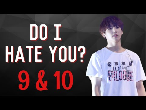 [BTS FF] - JUNGKOOK - DO I HATE YOU? - CHAPTER 9 AND CHAPTER 10