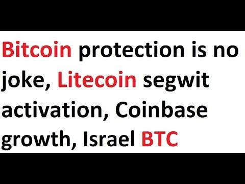 Bitcoin protection is no joke, Litecoin segwit activation, massive Coinbase growth, Israel BTC