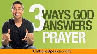 3 Ways God Answers Prayers (Catholic Speaker Ken Yasinski)