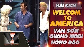 VÂN SƠN Hài kịch |  Welcome to America  | Vân Sơn - Quang Minh -  Hồng Đào