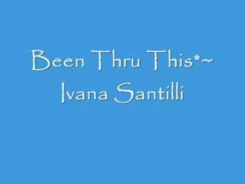 Been Thru This - Ivana Santilli