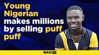 check out this young nigerian who is making millions by selling puff puff