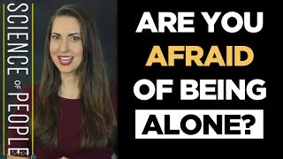 Are You Afraid of Being Alone?