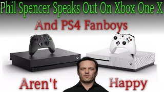 Phil Spencer Drops Huge Truths About Xbox One X & The Media And PS4 Fanboys Aren't Happy About It!