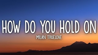 Download Milan Truelove - How Do You Hold On (Lyrics)