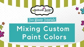 How to Mix Custom Paint Colors - Two Minute Tutorial with Rethunk Junk