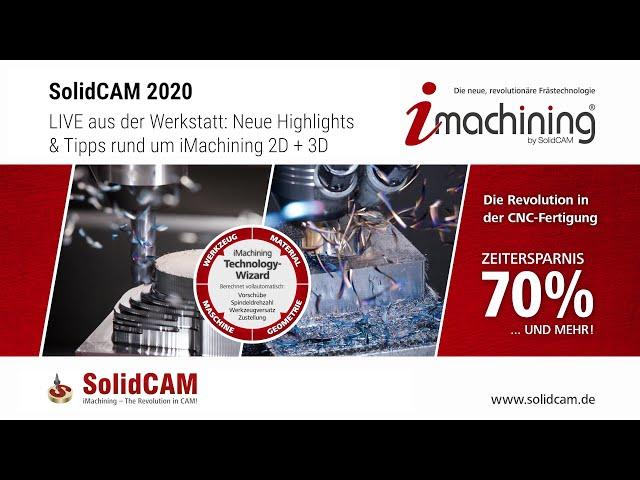 SolidCAM 2020: Live aus der Werkstatt: Neue Highlights & Tipps rund um iMachining