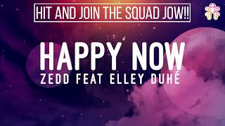 Zedd Feat Elley Duhé - Happy Now  (Lirik)🎵