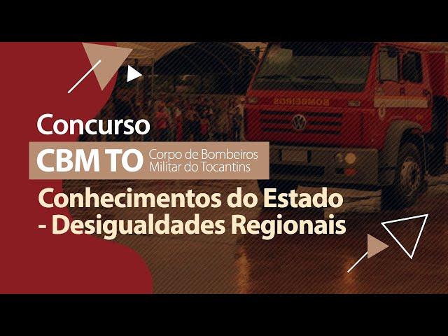 Concurso CBM TO - Desigualdades Regionais